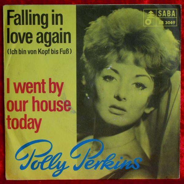 Polly Perkins Falling In Love Again I Went By Your House Today